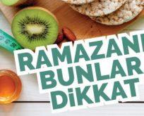 RAMAZANDA BUNLARA DİKKAT!