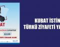 KUBAT İSTİNYE'DE TÜRKÜ ZİYAFETİ YAŞATACAK
