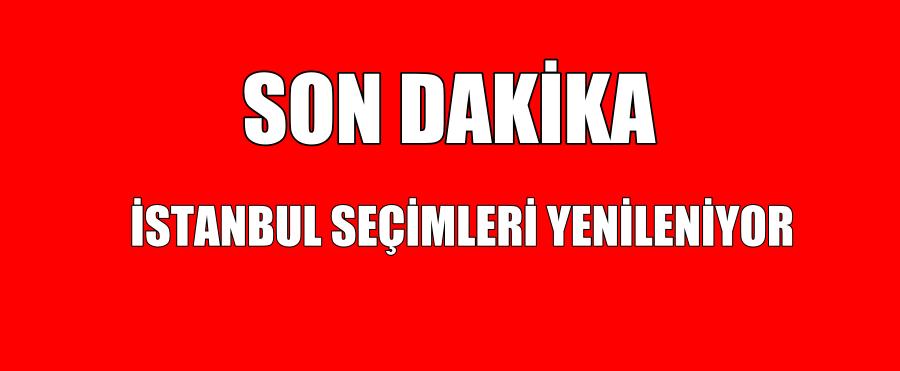 İSTANBUL SEÇİMLERİ YENİLENİYOR