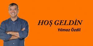 HOŞ GELDİN. Yılmaz Özdil Yazdı