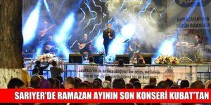 SARIYER'DE RAMAZAN AYININ SON KONSERİ KUBAT'TAN