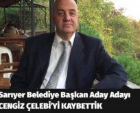 Sarıyer Belediye Başkan Aday Adayı CENGİZ ÇELEBİ'Yİ KAYBETTİK