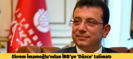 Ekrem İmamoğlu'ndan İBB'ye 'Düzce' talimatı