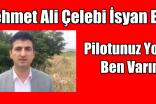 Mehmet Ali Çelebi İsyan Etti. Pilotunuz Yoksa Ben Varım