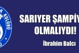 SARIYER ŞAMPİYON OLMALIYDI!