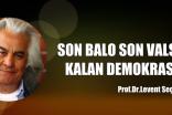 SON BALO SON VALS'TA KALAN DEMOKRASİ…