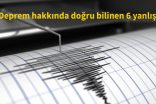 Deprem hakkında doğru bilinen 6 yanlış