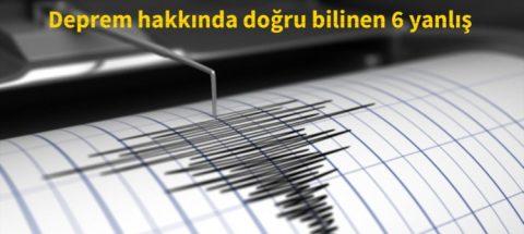 Deprem hakkında doğru bilinen 6 yanlış