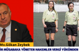 GÖKAN ZEYBEK KONUŞTU, AMATÖR MÜSABAKA YÖNETEN HAKEMLER VERGİ YÜKÜNDEN KURTULDU.