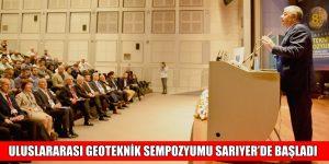 ULUSLARARASI GEOTEKNİK SEMPOZYUMU SARIYER'DE BAŞLADI