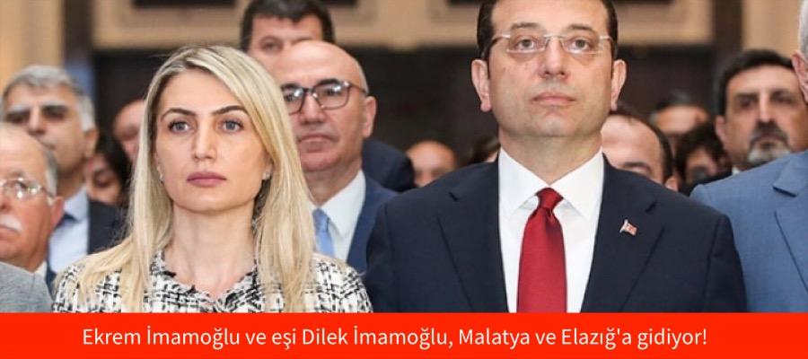 Ekrem İmamoğlu ve eşi Dilek İmamoğlu, Malatya ve Elazığ'a gidiyor!