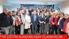 CHP'DE EĞİTİM ALMAYAN ADAY OLAMAYACAK