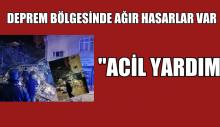 """""""ACİL YARDIM"""" DEPREM BÖLGESİNDE AĞIR HASARLAR VAR."""