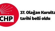 CHP'nin 37. Olağan Kurultay tarihi belli oldu