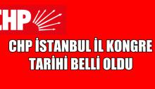 CHP İSTANBUL İL KONGRE TARİHİ BELLİ OLDU