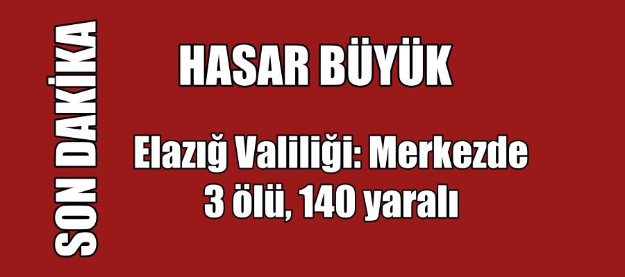 """""""HASAR  BÜYÜK"""" Elazığ Valiliği: Merkezde 3 ölü, 140 yaralı"""