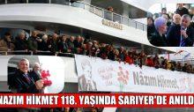 NAZIM HİKMET 118. YAŞINDA SARIYER'DE ANILDI