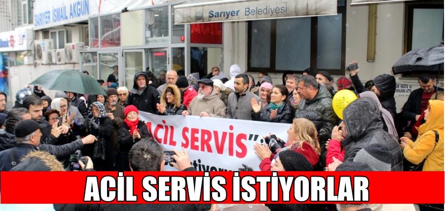 SARIYER'DE ACİL SERVİS İSTİYORLAR