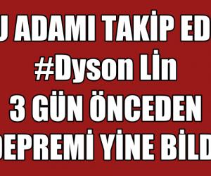"""Dyson Lin """"Deprem Kahini"""" Yine 3 Gün Önceden Bildi"""