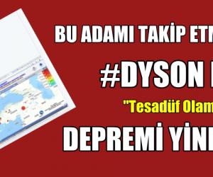 Dyson Lin DEPREMİ YİNE BİLDİ