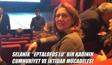 """SELANİK """" EPTALOFOS'LU"""" BİR KADININ CUMHURİYET VE İKTİDAR MÜCADELESİ"""