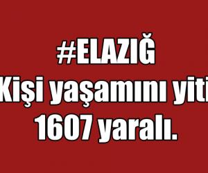 ELAZIĞ 39 Kişi yaşamını yitirdi.1607 yaralı