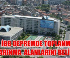 İBB DEPREMDE TOPLANMA VE BARINMA ALANLARINI BELİRLERDİ