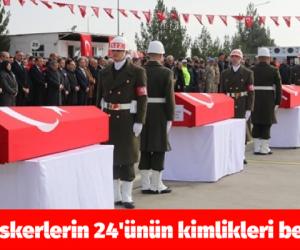 Şehit askerlerin 24'ünün kimlikleri belli oldu