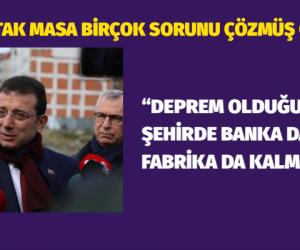 """İmamoğlu:  """"DEPREM OLDUĞUNDA BU ŞEHİRDE  BANKA DA KALMAZ FABRİKA DA KALMAZ"""""""