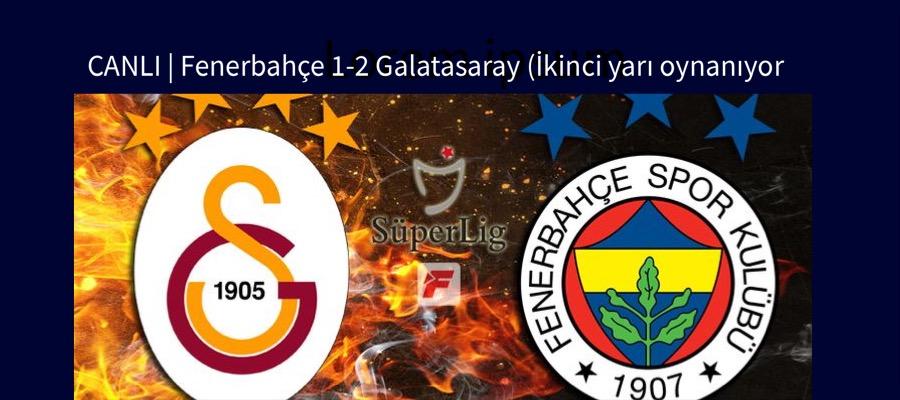 CANLI   Fenerbahçe 1-2 Galatasaray (İkinci yarı oynanıyor)