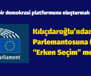 Kılıçdaroğlu'ndan Avrupa Parlemantosuna (AP) 'erken seçim' mesajı