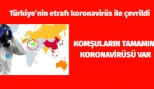 Türkiye'nin etrafı koronavirüs ile çevrildi