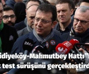 """İmamoğlu, Mecidiyeköy-Mahmutbey Hattı""""ndaki ilk test sürüşünü gerçekleştirdi."""