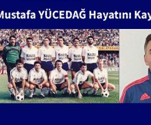 Sarıyer'in eski futbolcusu Mustafa Yücedağ hayatını kaybetti