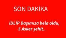 İDLİP Başımıza bela oldu, 5 Asker şehit..