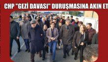"""CHP """"GEZİ DAVASI"""" DURUŞMASINA AKIN ETTİ"""