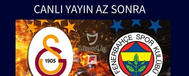 Yılın Derbisi Fenerbahçe Galatasaray canlı yayın az sonra