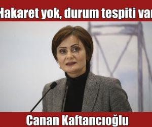"""Kaftancıoğlu """"Hakaret yok, durum tespiti var"""""""