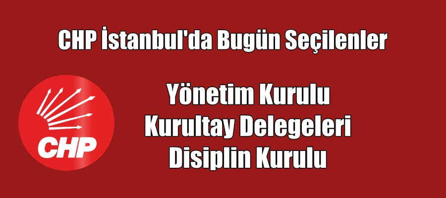 CHP İstanbul'da Kurultay ve Yönetim Kuruluna Seçilenler