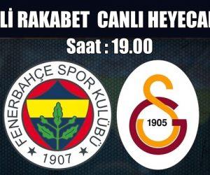 Fenerbahçe, Galatasaray Ezeli Rekabet Canlı Yayın