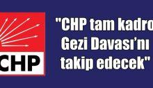 """""""CHP tam kadro Gezi Davası'nı takip edecek"""""""