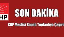 CHP Meclisi Kapalı Toplantıya Çağırıyor