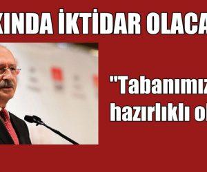 Kılıçdaroğlu, Çok Yakında İktidar Olacağız