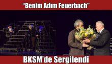 """""""Benim Adım Feuerbach"""", BKSM'de sergilendi"""