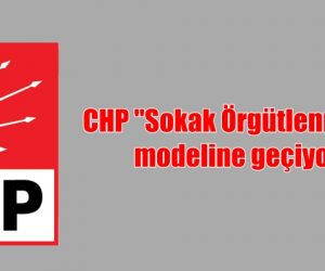 """CHP """"Sokak Örgütlenmesi"""" modeline geçiyor"""