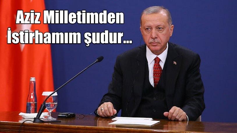 Erdoğan: Aziz milletimden istirhamım şudur…