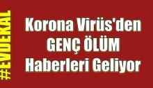 Korona Virüs'den Genç Ölüm Haberleri Geliyor