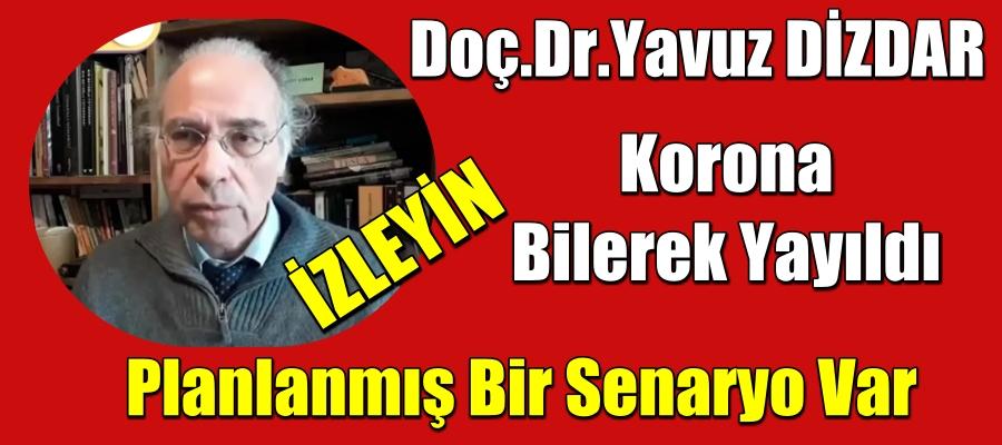 Doc.Dr. Yavuz Dizdar Korona Bilerek Yayıldı, Planlanmış Bir Senaryo Var