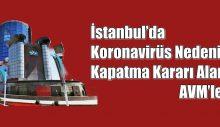 İstanbul'da Koronavirüs Nedeniyle Kapatma Kararı Alan AVM'ler