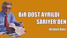BİR DOST AYRILDI SARIYER'DEN